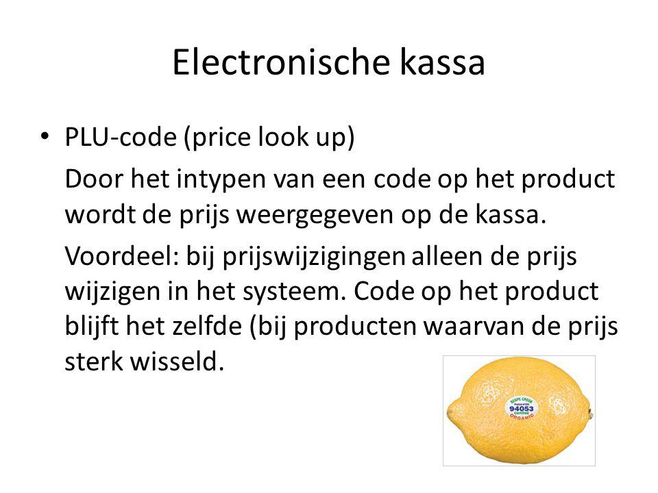 Electronische kassa PLU-code (price look up) Door het intypen van een code op het product wordt de prijs weergegeven op de kassa. Voordeel: bij prijsw