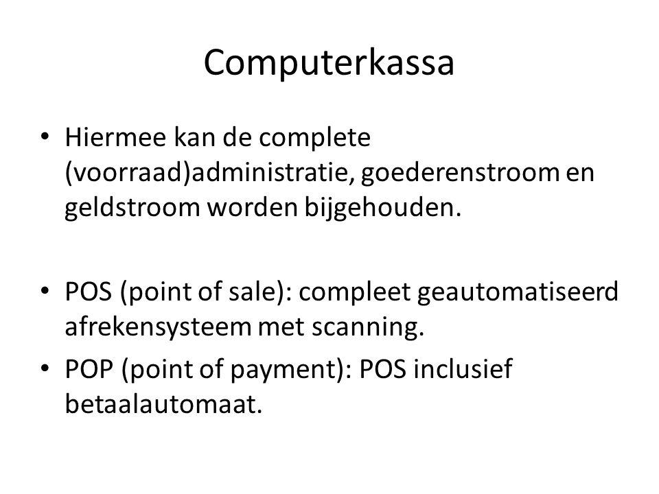 Computerkassa Hiermee kan de complete (voorraad)administratie, goederenstroom en geldstroom worden bijgehouden. POS (point of sale): compleet geautoma