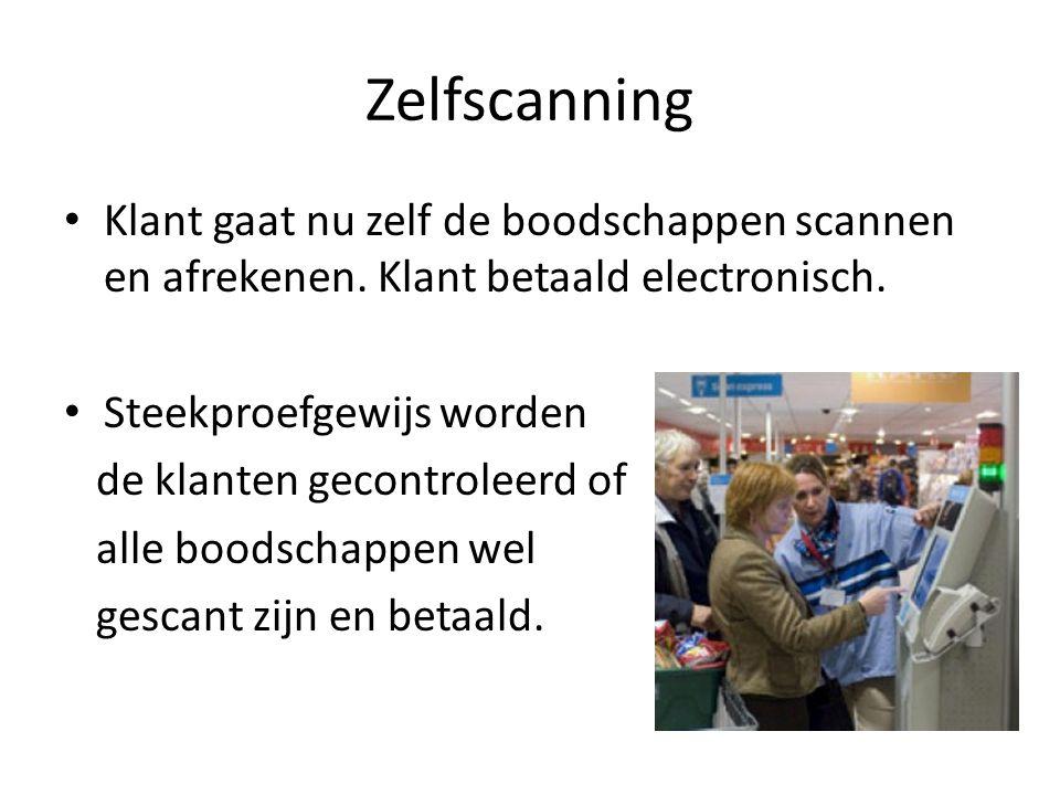 Zelfscanning Klant gaat nu zelf de boodschappen scannen en afrekenen. Klant betaald electronisch. Steekproefgewijs worden de klanten gecontroleerd of