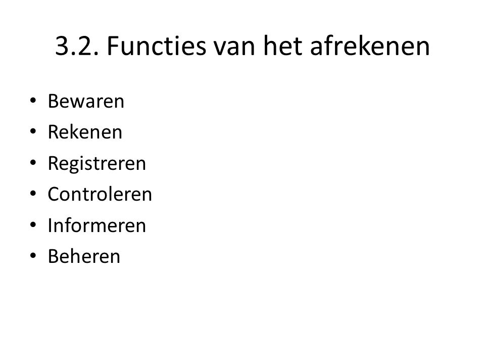 3.2. Functies van het afrekenen Bewaren Rekenen Registreren Controleren Informeren Beheren