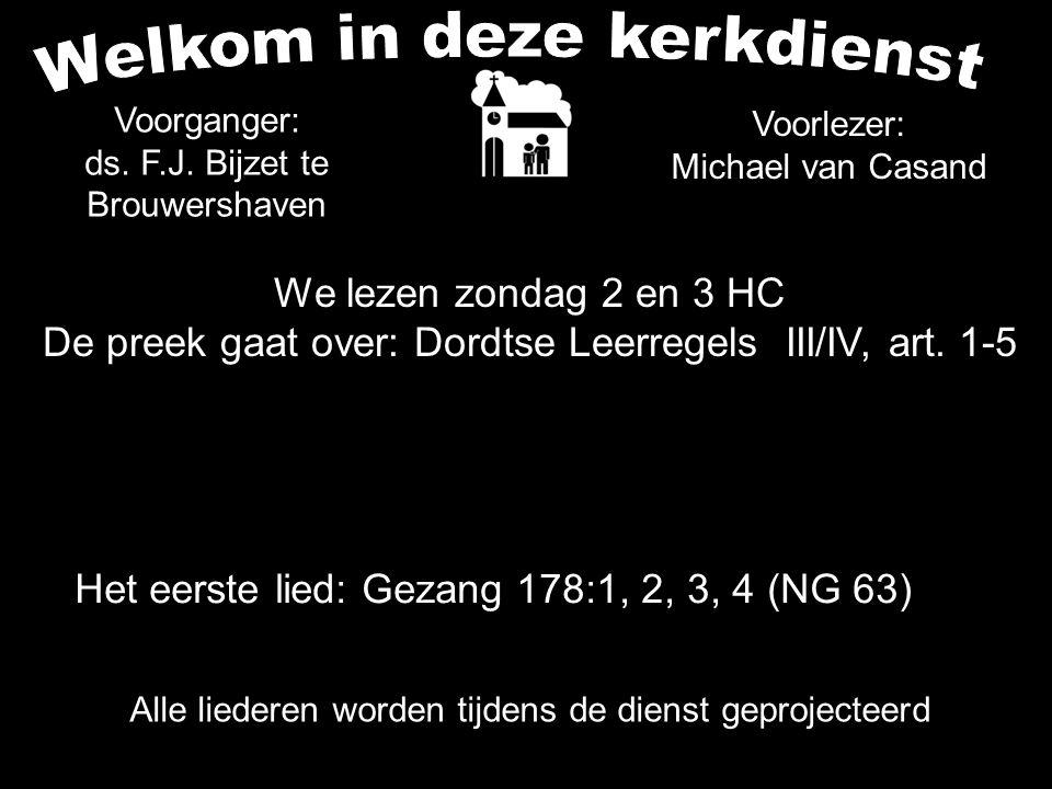 Alle liederen worden tijdens de dienst geprojecteerd We lezen zondag 2 en 3 HC De preek gaat over: Dordtse Leerregels III/IV, art.