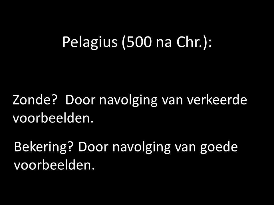 Pelagius (500 na Chr.): Zonde. Door navolging van verkeerde voorbeelden.