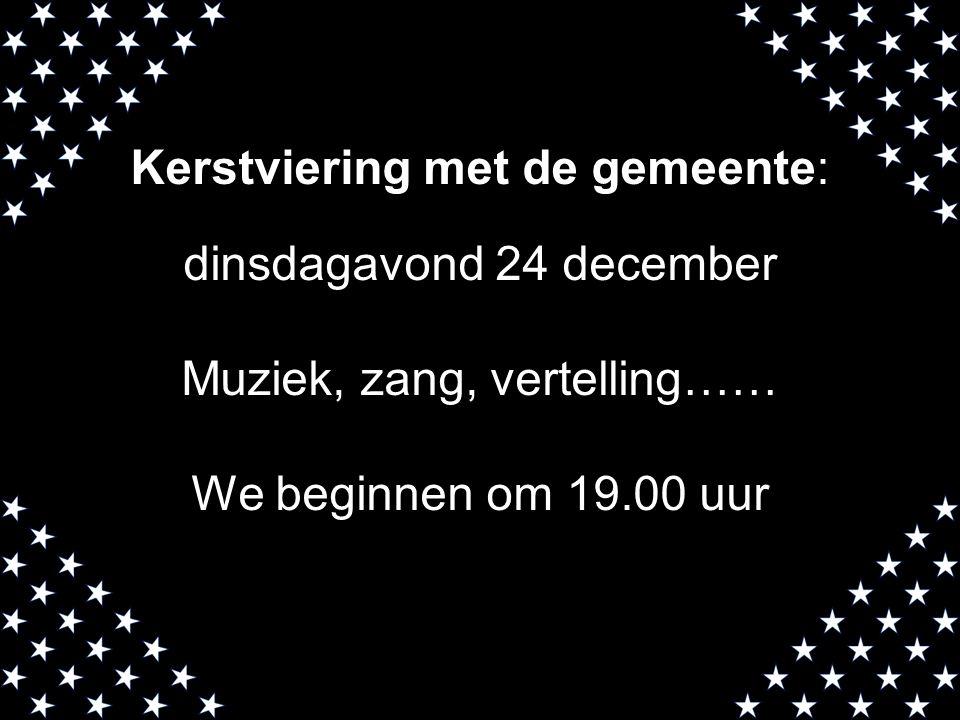 Kerstviering met de gemeente: dinsdagavond 24 december Muziek, zang, vertelling…… We beginnen om 19.00 uur