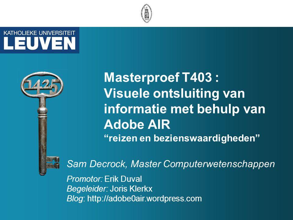 """Masterproef T403 : Visuele ontsluiting van informatie met behulp van Adobe AIR """"reizen en bezienswaardigheden"""" Sam Decrock, Master Computerwetenschapp"""