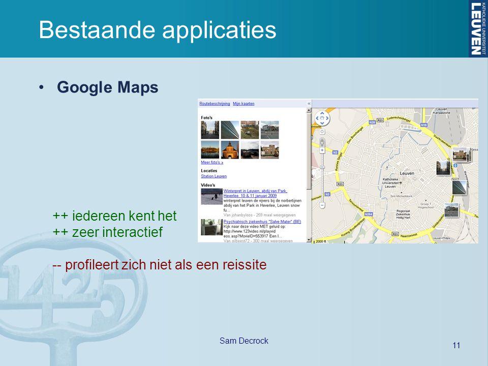 11 Sam Decrock Bestaande applicaties Google Maps ++ iedereen kent het ++ zeer interactief -- profileert zich niet als een reissite
