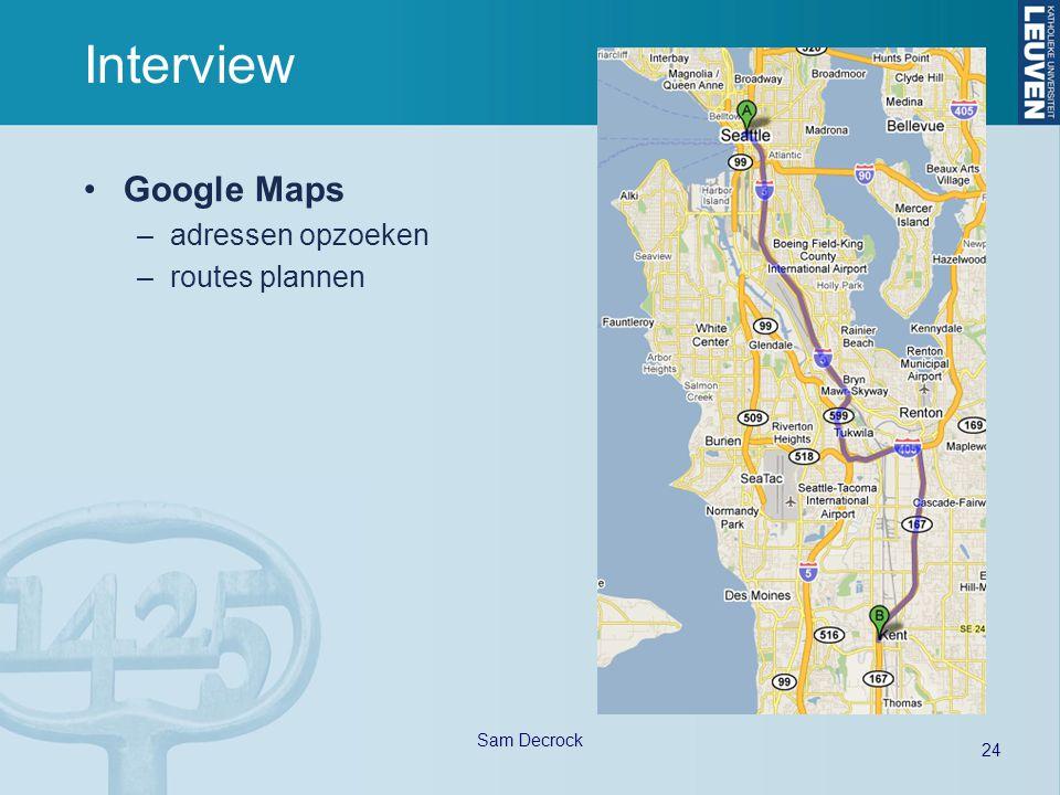 24 Sam Decrock Interview Google Maps –adressen opzoeken –routes plannen