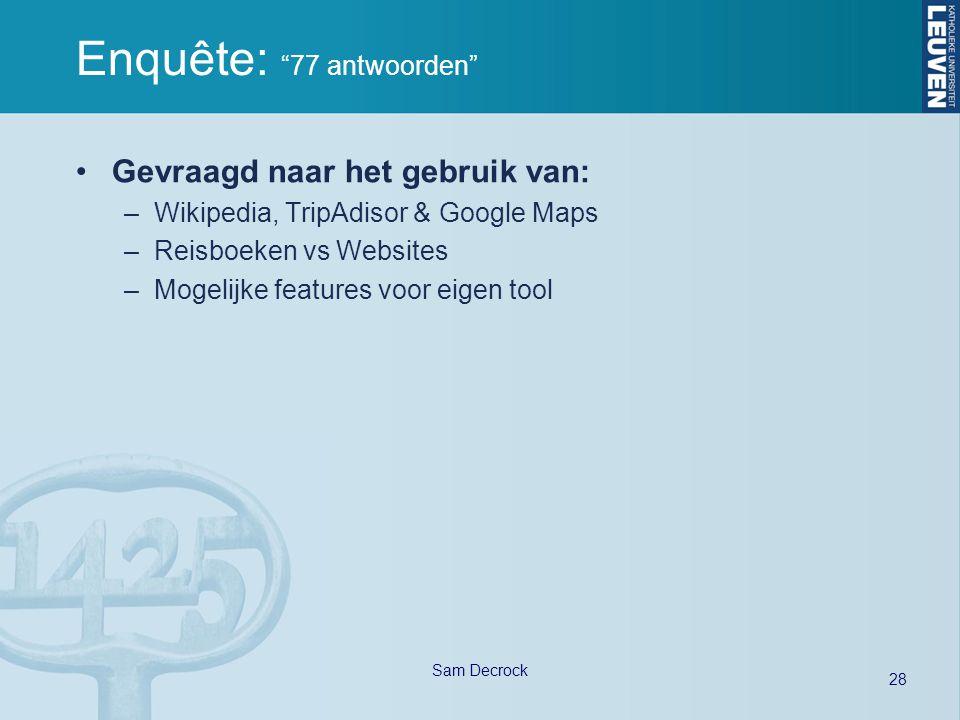 """28 Sam Decrock Enquête: """"77 antwoorden"""" Gevraagd naar het gebruik van: –Wikipedia, TripAdisor & Google Maps –Reisboeken vs Websites –Mogelijke feature"""