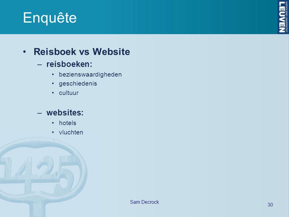 30 Sam Decrock Enquête Reisboek vs Website –reisboeken: bezienswaardigheden geschiedenis cultuur –websites: hotels vluchten