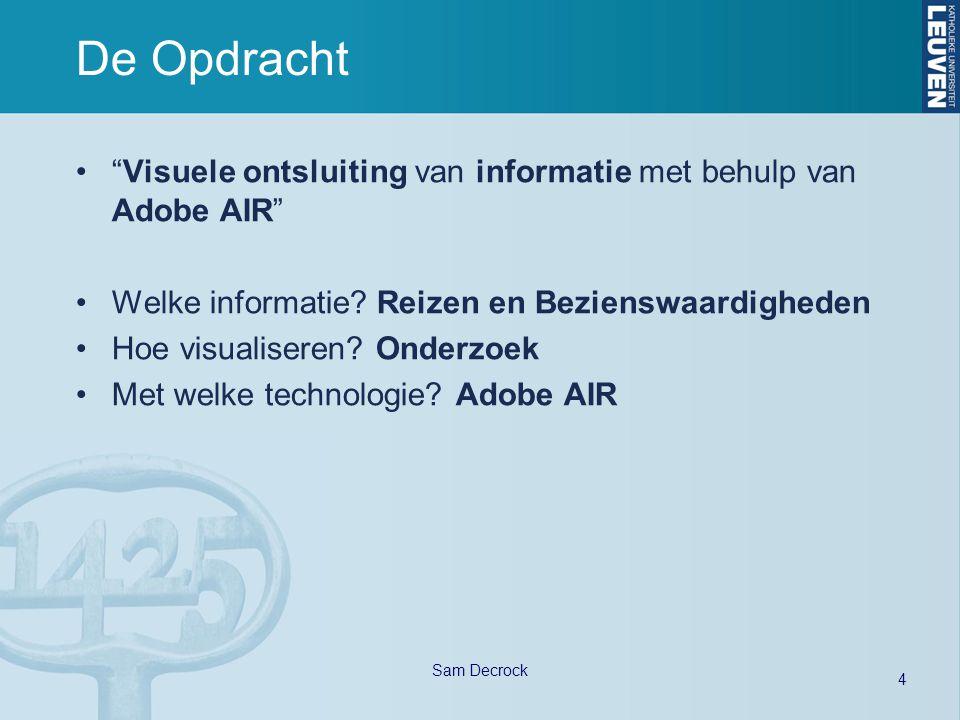 """4 Sam Decrock De Opdracht """"Visuele ontsluiting van informatie met behulp van Adobe AIR"""" Welke informatie? Reizen en Bezienswaardigheden Hoe visualiser"""