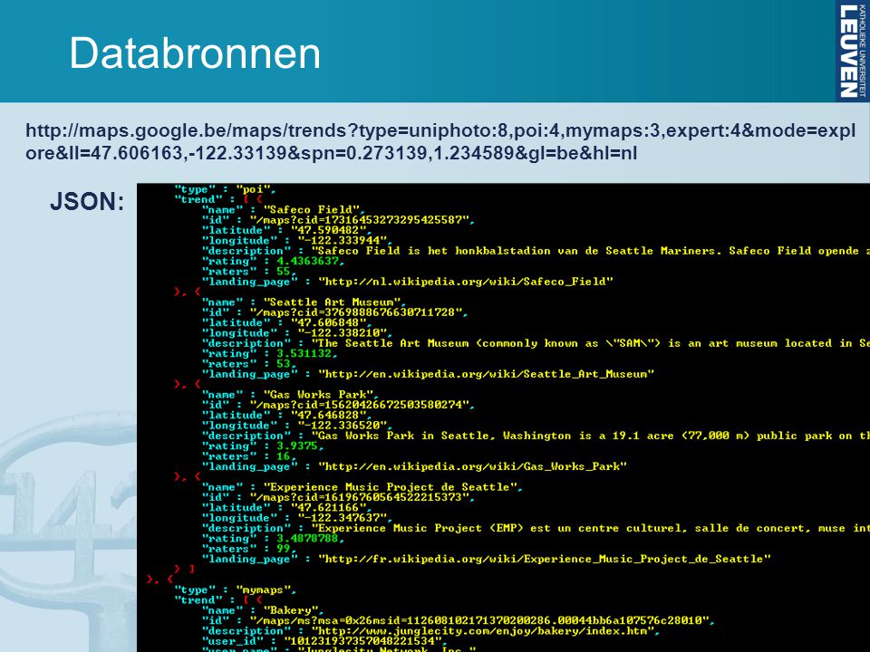 45 Sam Decrock Databronnen JSON: http://maps.google.be/maps/trends type=uniphoto:8,poi:4,mymaps:3,expert:4&mode=expl ore&ll=47.606163,-122.33139&spn=0.273139,1.234589&gl=be&hl=nl