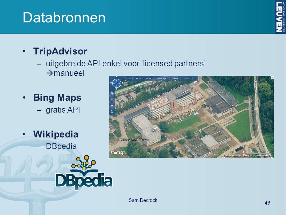 46 Sam Decrock Databronnen TripAdvisor –uitgebreide API enkel voor 'licensed partners'  manueel Bing Maps –gratis API Wikipedia –DBpedia