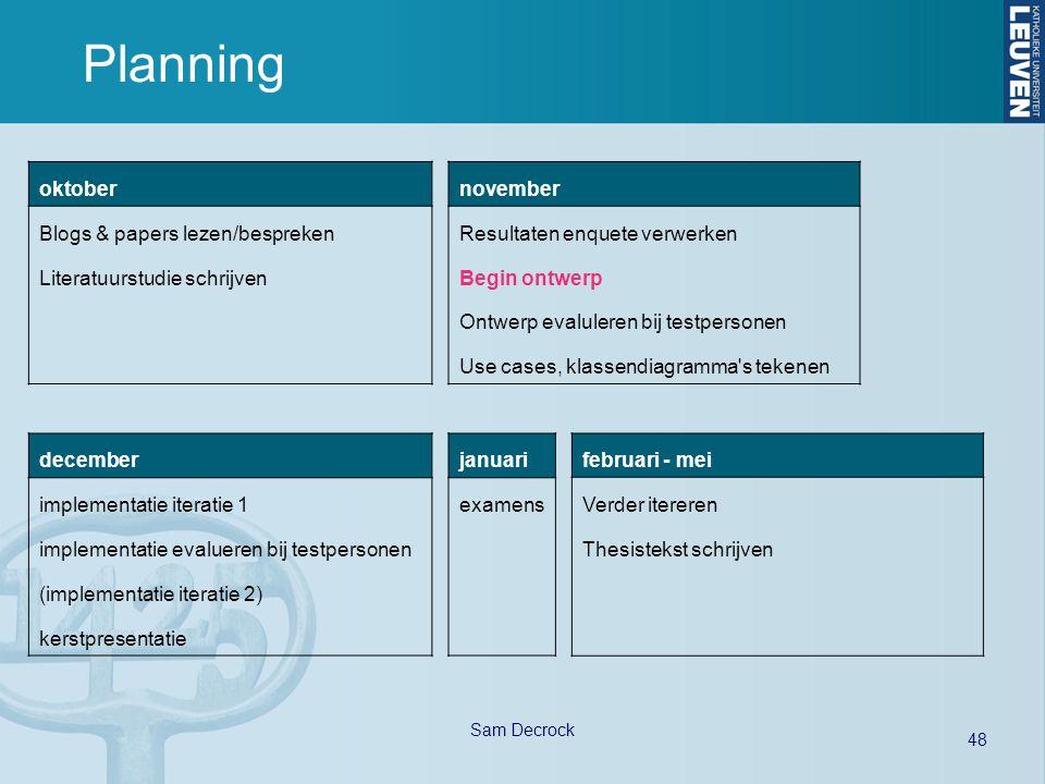 48 Sam Decrock Planning oktober Blogs & papers lezen/bespreken Literatuurstudie schrijven november Resultaten enquete verwerken Begin ontwerp Ontwerp