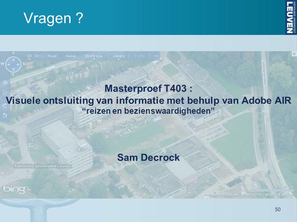 """50 Vragen ? Masterproef T403 : Visuele ontsluiting van informatie met behulp van Adobe AIR """"reizen en bezienswaardigheden"""" Sam Decrock"""