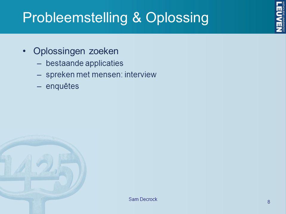 8 Sam Decrock Probleemstelling & Oplossing Oplossingen zoeken –bestaande applicaties –spreken met mensen: interview –enquêtes