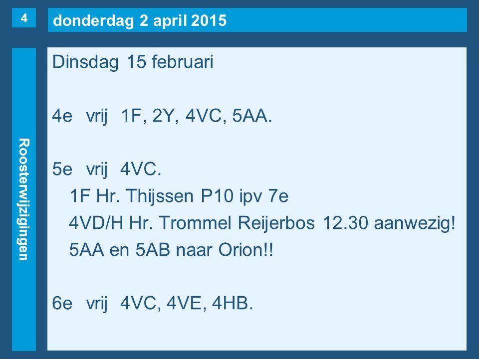 donderdag 2 april 2015 Roosterwijzigingen Dinsdag 15 februari 4evrij1F, 2Y, 4VC, 5AA.