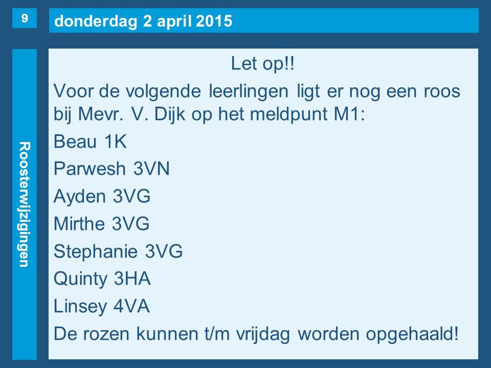 donderdag 2 april 2015 Roosterwijzigingen Let op!.