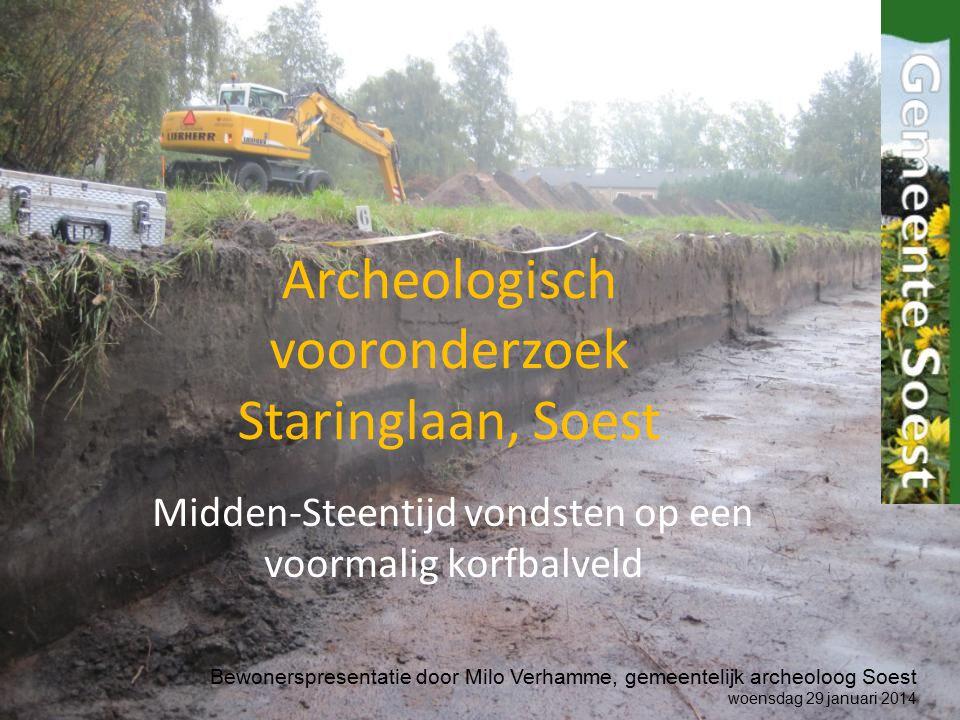 Archeologisch vooronderzoek Staringlaan, Soest Midden-Steentijd vondsten op een voormalig korfbalveld Bewonerspresentatie door Milo Verhamme, gemeente