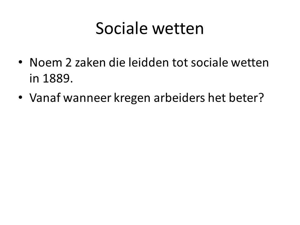 Sociale wetten Noem 2 zaken die leidden tot sociale wetten in 1889. Vanaf wanneer kregen arbeiders het beter?