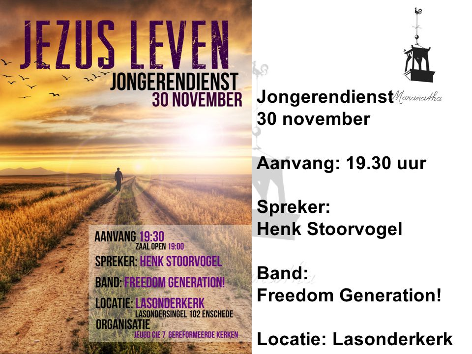 Namens de zending bedankt Jongerendienst 30 november Aanvang: 19.30 uur Spreker: Henk Stoorvogel Band: Freedom Generation! Locatie: Lasonderkerk