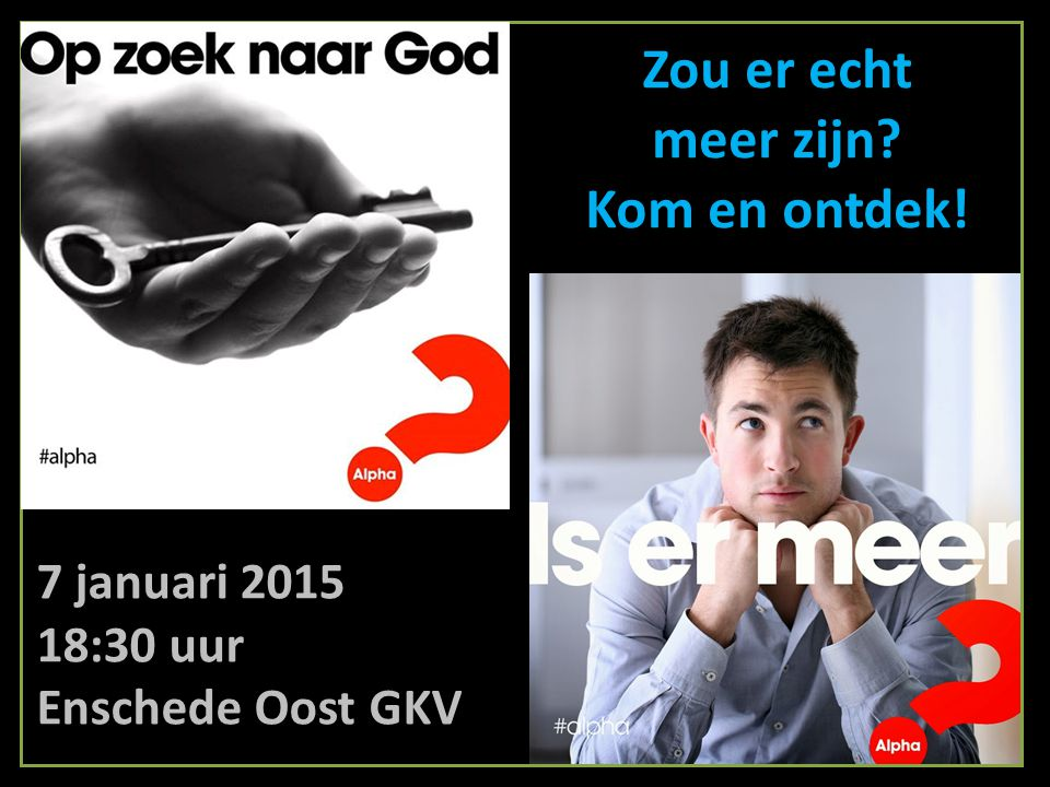 Zou er echt meer zijn? Kom en ontdek! 7 januari 2015 18:30 uur Enschede Oost GKV
