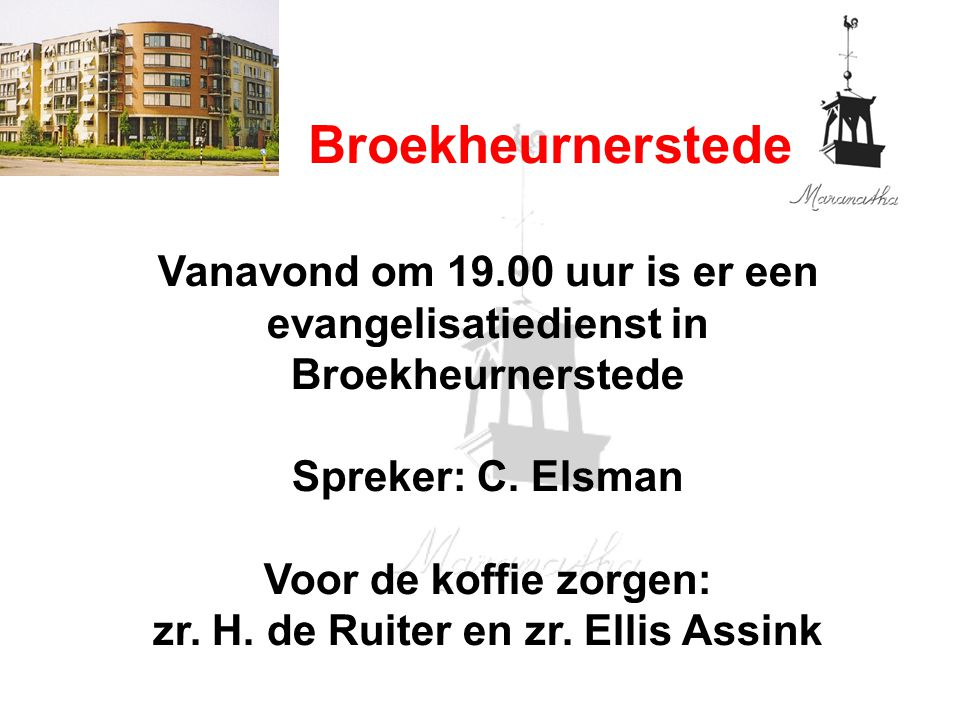 Broekheurnerstede Vanavond om 19.00 uur is er een evangelisatiedienst in Broekheurnerstede Spreker: C. Elsman Voor de koffie zorgen: zr. H. de Ruiter