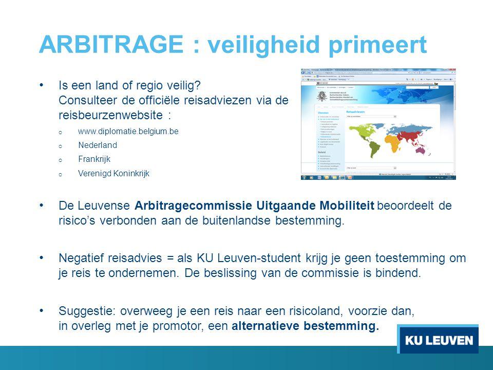 ARBITRAGE : veiligheid primeert Is een land of regio veilig? Consulteer de officiële reisadviezen via de reisbeurzenwebsite : o www.diplomatie.belgium