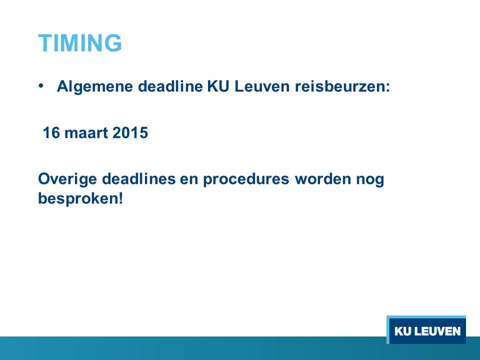 TIMING Algemene deadline KU Leuven reisbeurzen: 16 maart 2015 Overige deadlines en procedures worden nog besproken!