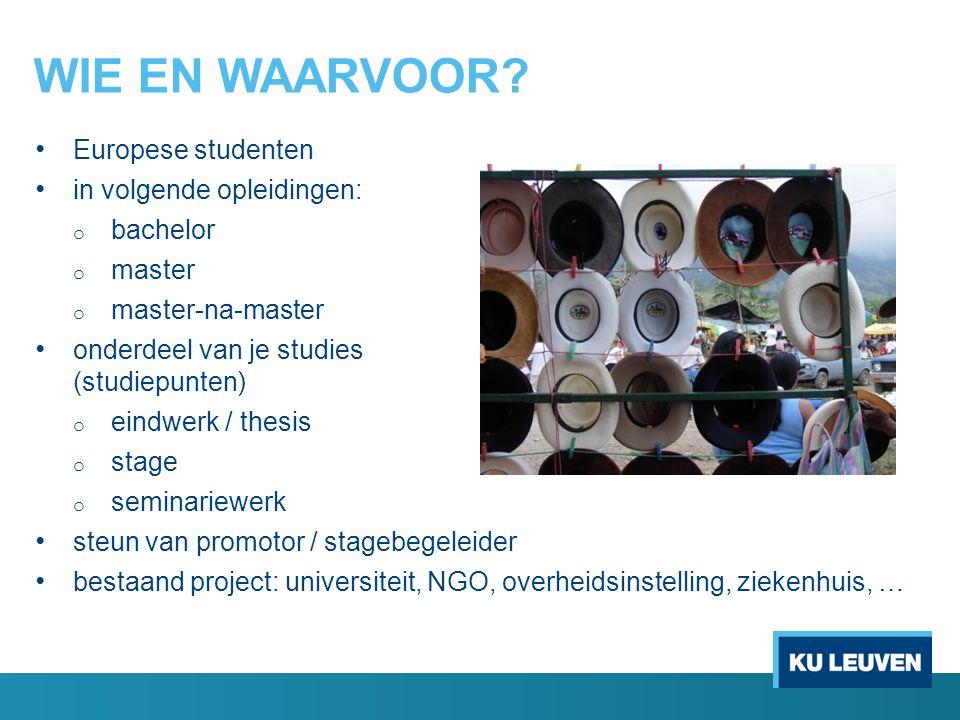 WIE EN WAARVOOR? Europese studenten in volgende opleidingen: o bachelor o master o master-na-master onderdeel van je studies (studiepunten) o eindwerk
