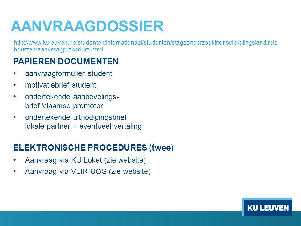 AANVRAAGDOSSIER PAPIEREN DOCUMENTEN aanvraagformulier student motivatiebrief student ondertekende aanbevelings- brief Vlaamse promotor ondertekende ui