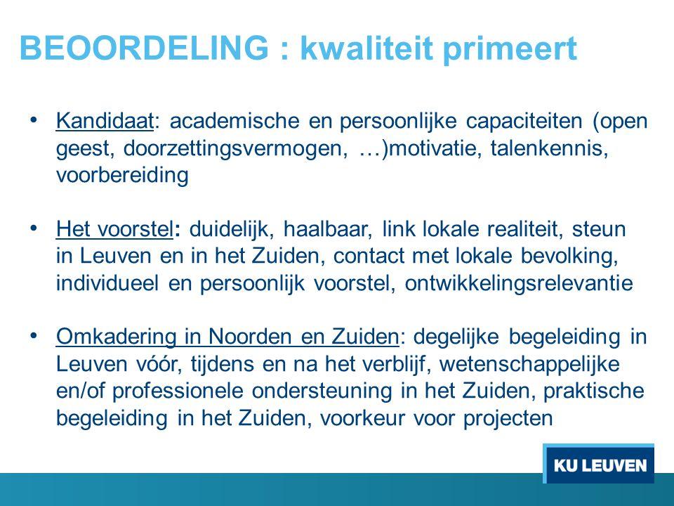 BEOORDELING : kwaliteit primeert Kandidaat: academische en persoonlijke capaciteiten (open geest, doorzettingsvermogen, …)motivatie, talenkennis, voor