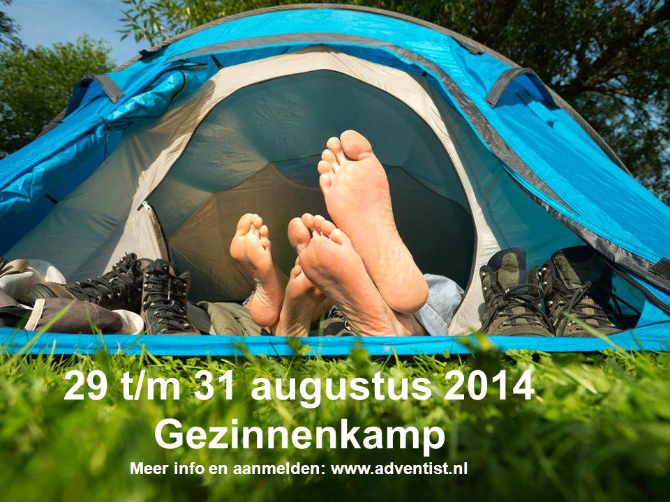 29 t/m 31 augustus 2014 Gezinnenkamp Meer info en aanmelden: www.adventist.nl