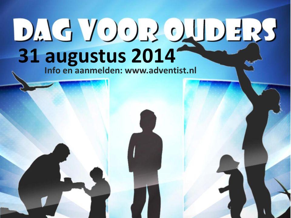 31 augustus 2014 Info en aanmelden: www.adventist.nl
