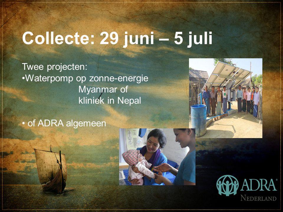 Collecte: 29 juni – 5 juli Twee projecten: Waterpomp op zonne-energie Myanmar of kliniek in Nepal of ADRA algemeen