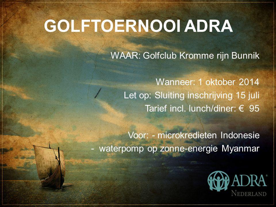 GOLFTOERNOOI ADRA WAAR: Golfclub Kromme rijn Bunnik Wanneer: 1 oktober 2014 Let op: Sluiting inschrijving 15 juli Tarief incl.