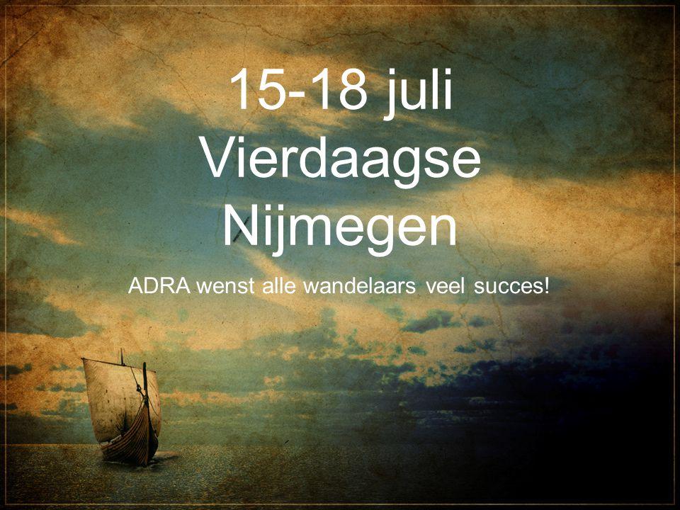 15-18 juli Vierdaagse Nijmegen ADRA wenst alle wandelaars veel succes!