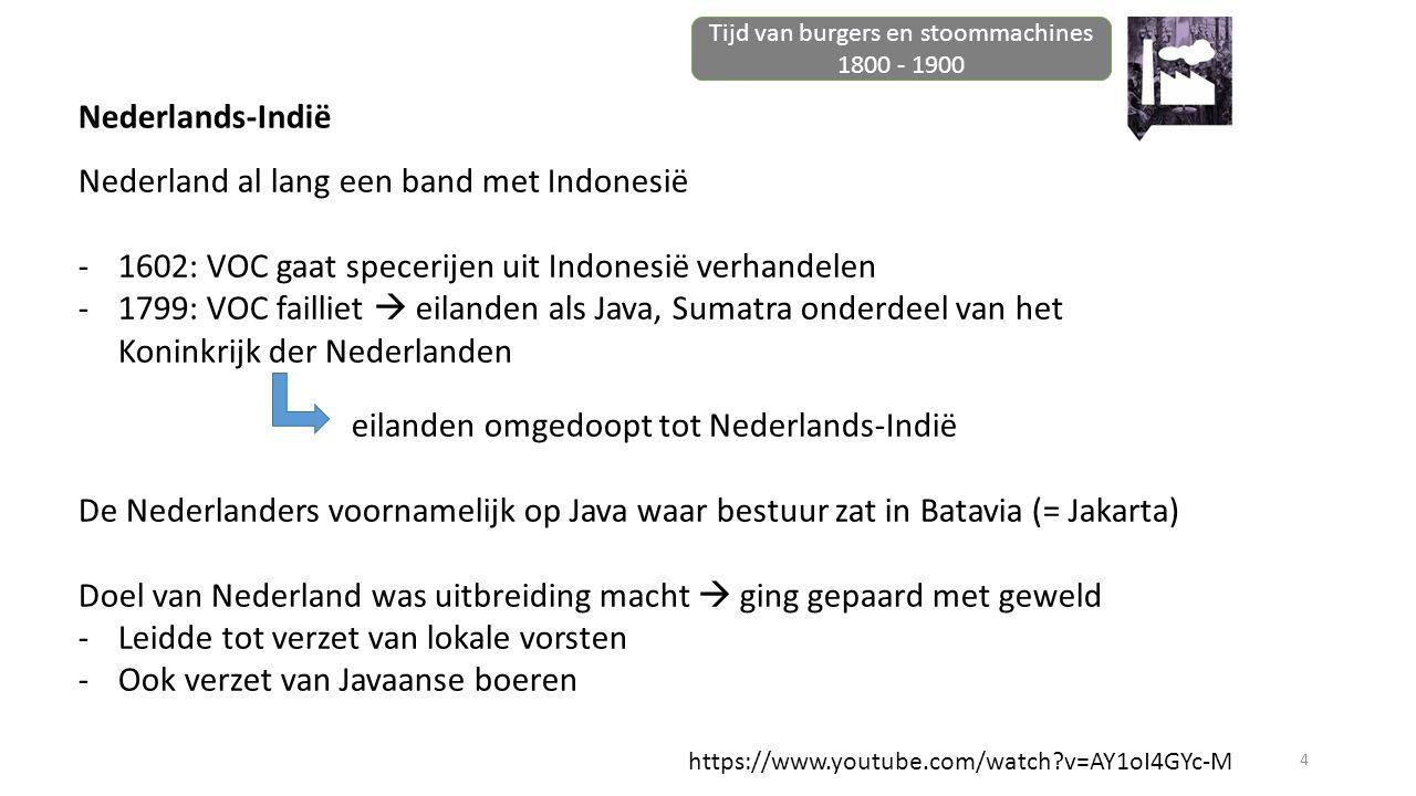 4 Tijd van burgers en stoommachines 1800 - 1900 https://www.youtube.com/watch?v=AY1oI4GYc-M Nederlands-Indië Nederland al lang een band met Indonesië