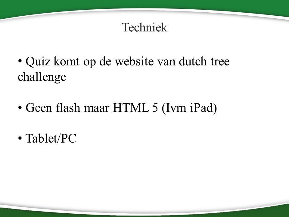 Techniek Quiz komt op de website van dutch tree challenge Geen flash maar HTML 5 (Ivm iPad) Tablet/PC