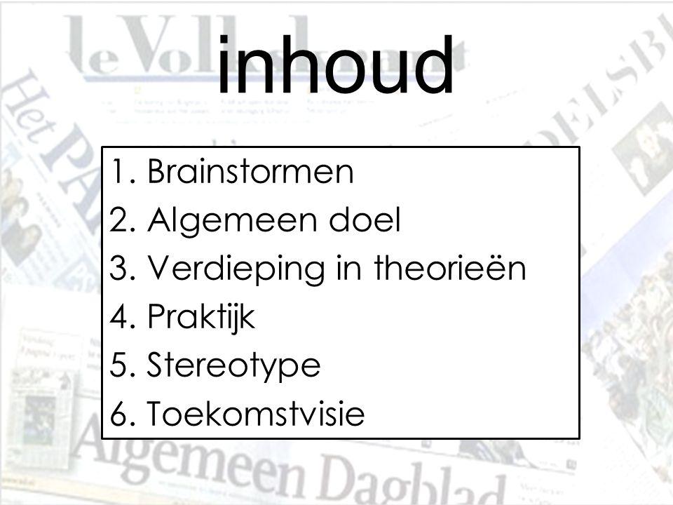 inhoud 1.Brainstormen 2.Algemeen doel 3.Verdieping in theorieën 4.Praktijk 5.Stereotype 6.Toekomstvisie