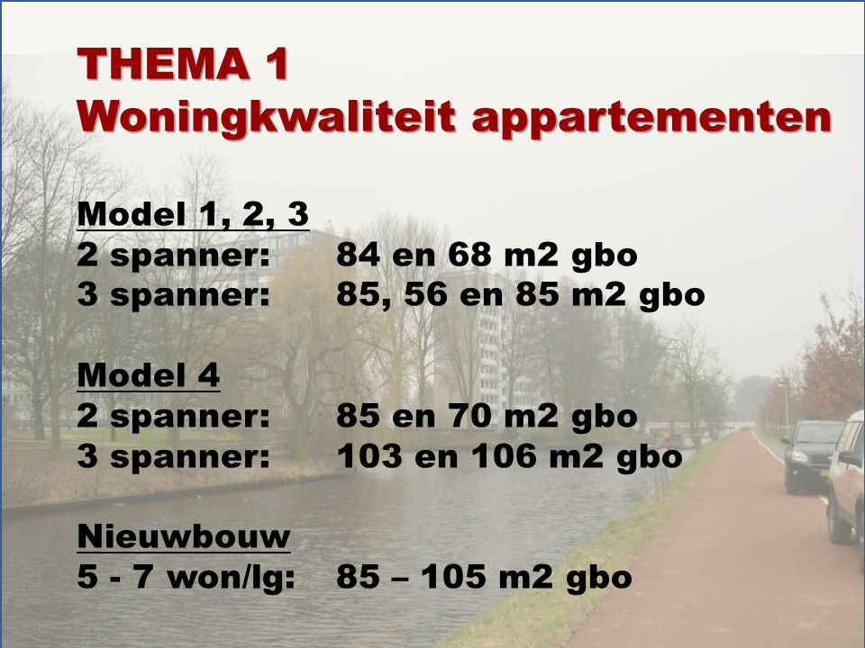 THEMA 1 Woningkwaliteit appartementen Model 1, 2, 3 2 spanner:84 en 68 m2 gbo 3 spanner:85, 56 en 85 m2 gbo Model 4 2 spanner:85 en 70 m2 gbo 3 spanner:103 en 106 m2 gbo Nieuwbouw 5 - 7 won/lg:85 – 105 m2 gbo