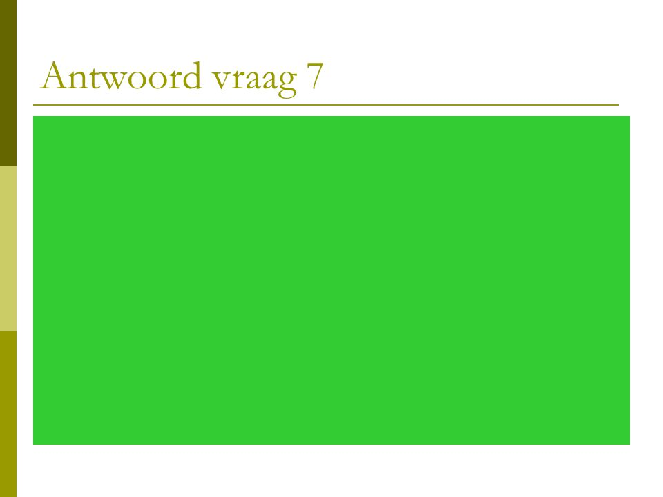 Antwoord vraag 7