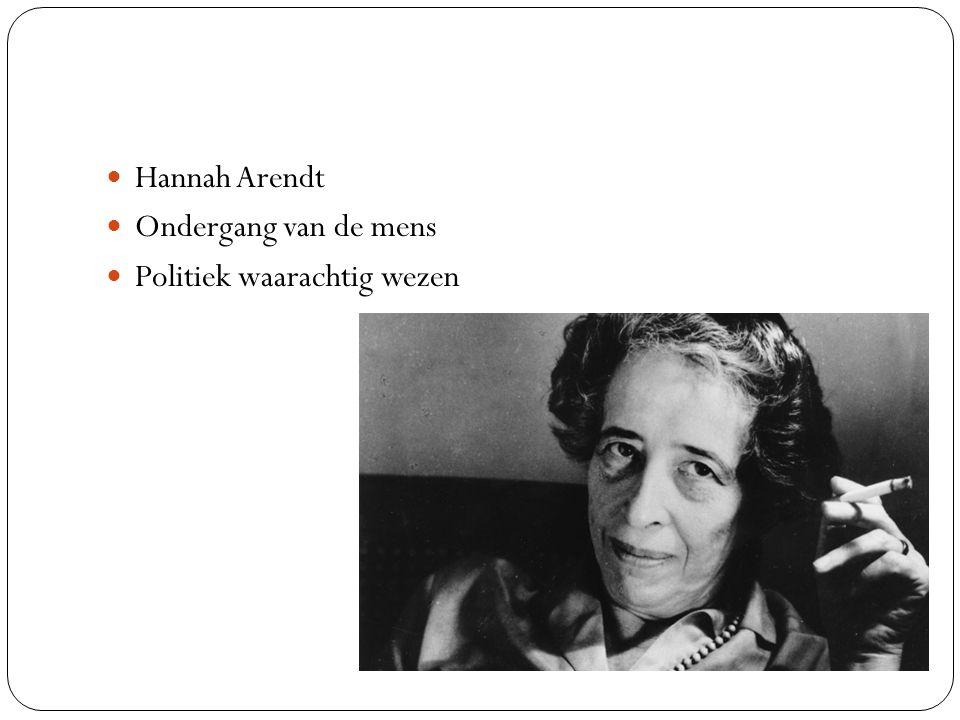 Hannah Arendt Ondergang van de mens Politiek waarachtig wezen