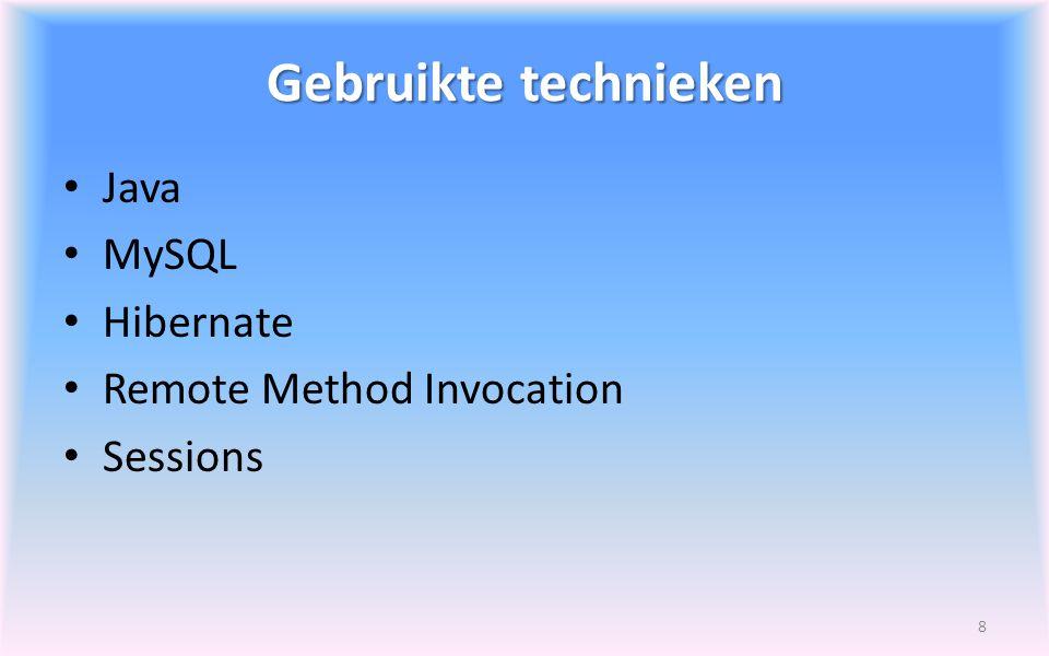 Gebruikte technieken Java MySQL Hibernate Remote Method Invocation Sessions 8