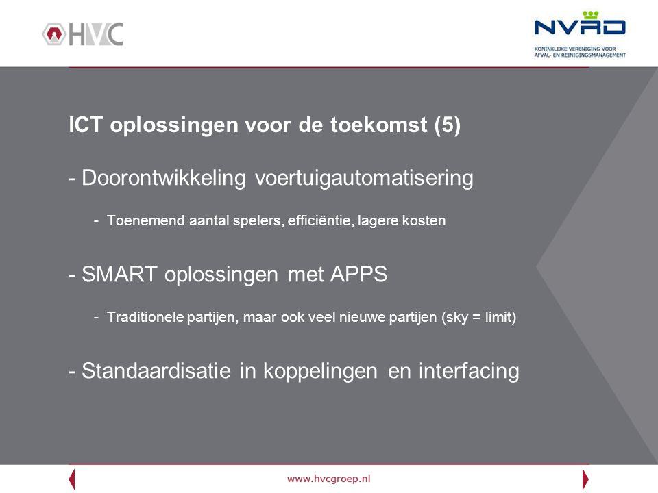 ICT oplossingen voor de toekomst (5) -Doorontwikkeling voertuigautomatisering -Toenemend aantal spelers, efficiëntie, lagere kosten -SMART oplossingen