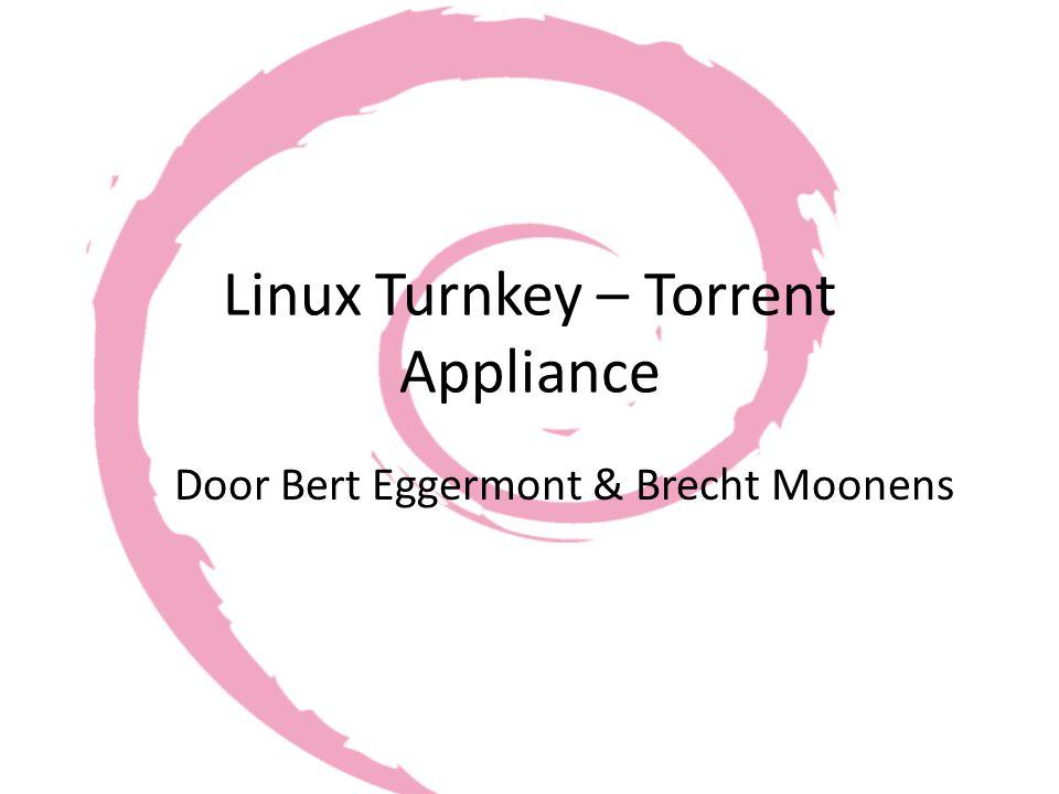 Linux Turnkey – Torrent Appliance Door Bert Eggermont & Brecht Moonens