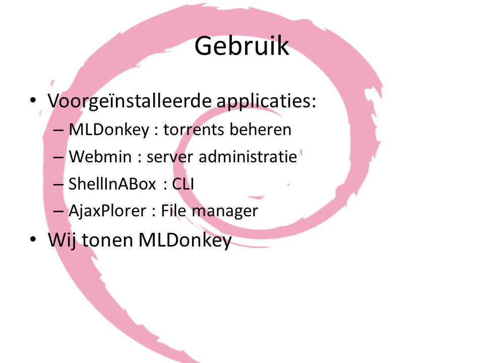 Gebruik Voorgeïnstalleerde applicaties: – MLDonkey : torrents beheren – Webmin : server administratie – ShellInABox : CLI – AjaxPlorer : File manager Wij tonen MLDonkey
