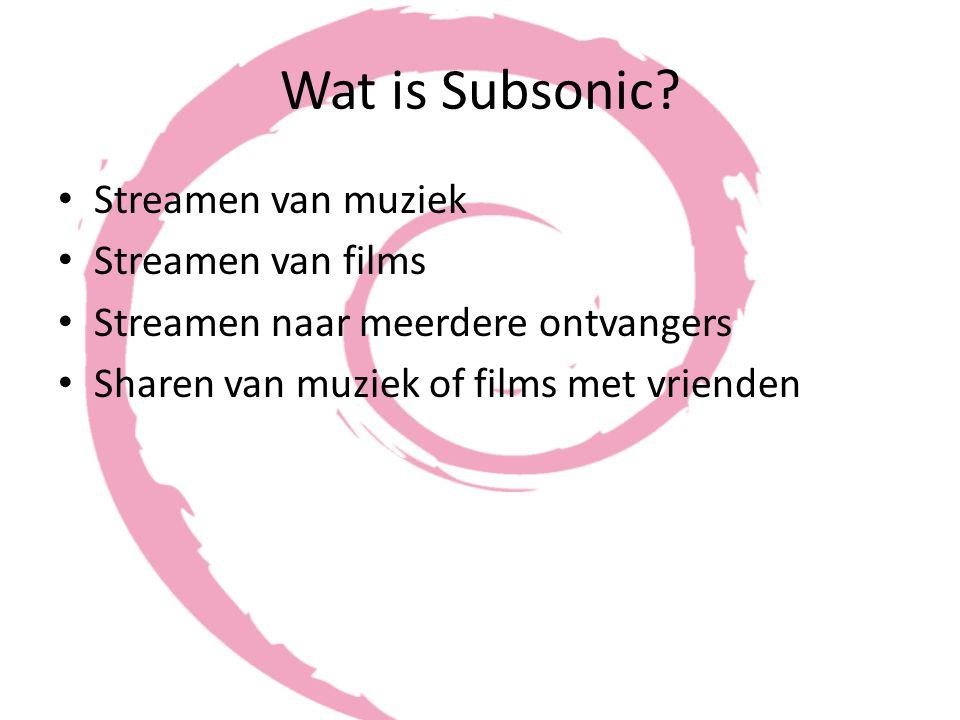 Wat is Subsonic? Streamen van muziek Streamen van films Streamen naar meerdere ontvangers Sharen van muziek of films met vrienden