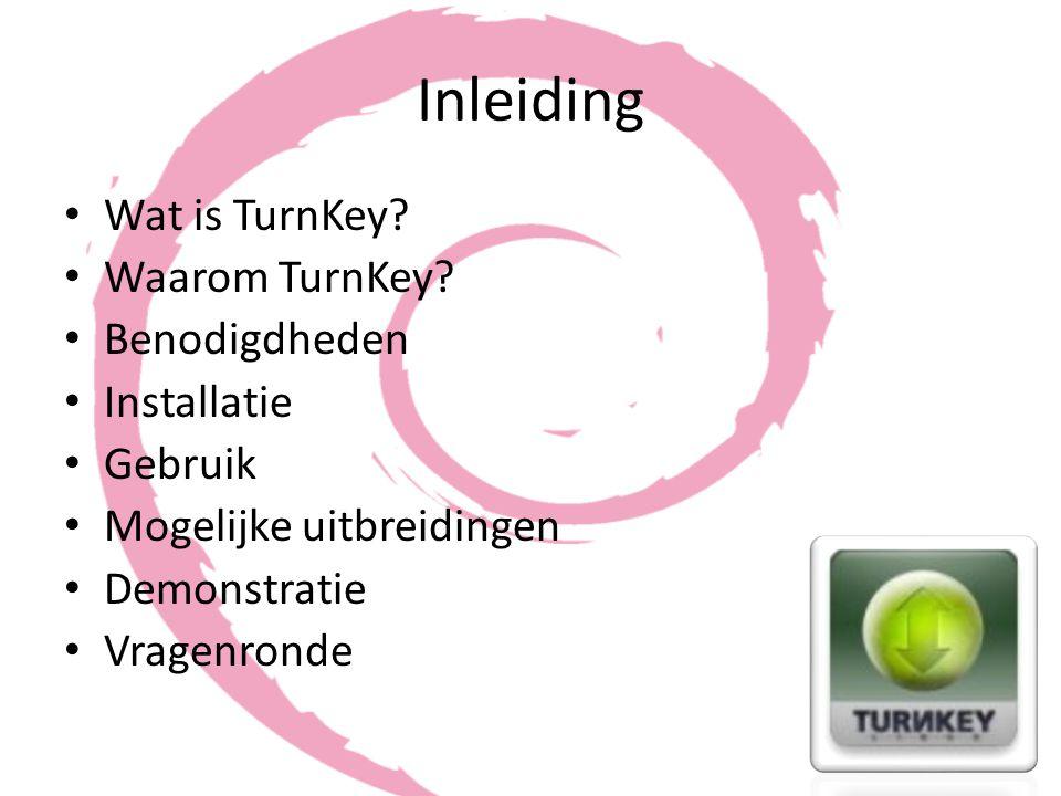 Inleiding Wat is TurnKey? Waarom TurnKey? Benodigdheden Installatie Gebruik Mogelijke uitbreidingen Demonstratie Vragenronde