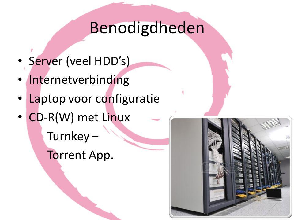 Benodigdheden Server (veel HDD's) Internetverbinding Laptop voor configuratie CD-R(W) met Linux Turnkey – Torrent App.