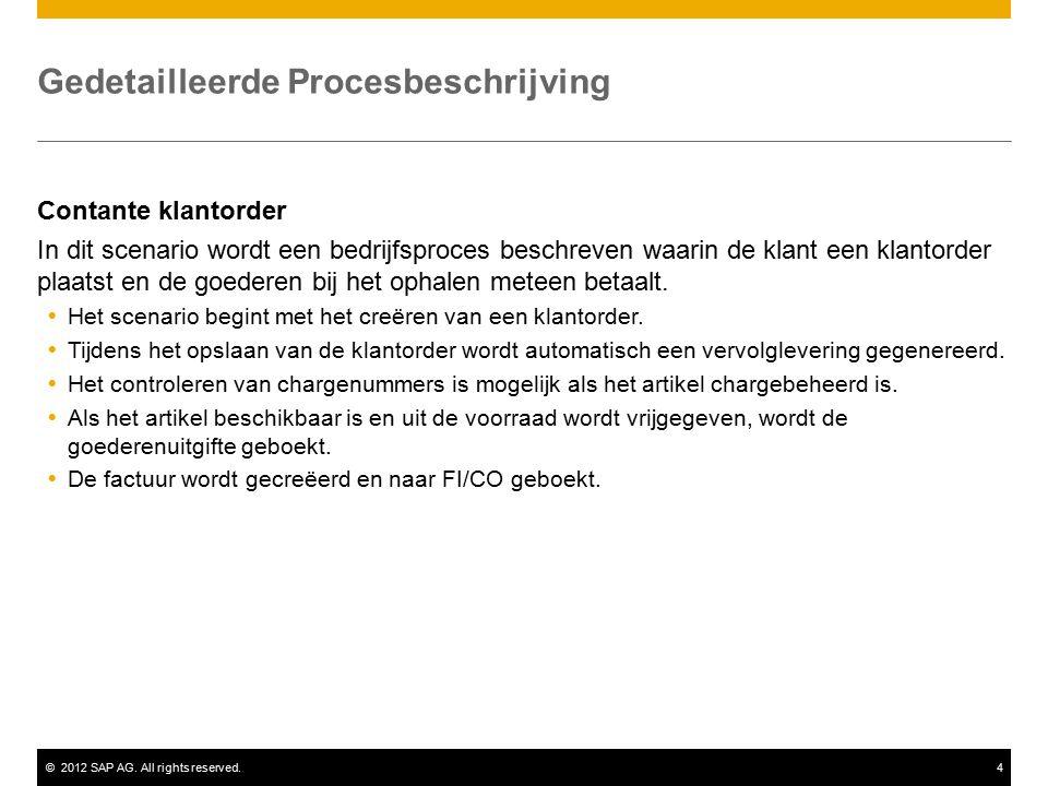 ©2012 SAP AG. All rights reserved.4 Gedetailleerde Procesbeschrijving Contante klantorder In dit scenario wordt een bedrijfsproces beschreven waarin d