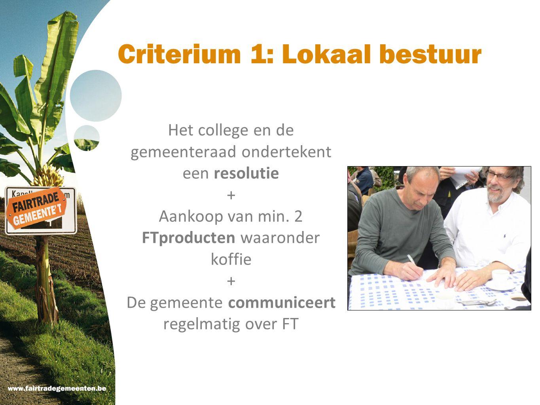 Criterium 1: Lokaal bestuur Het college en de gemeenteraad ondertekent een resolutie + Aankoop van min. 2 FTproducten waaronder koffie + De gemeente c